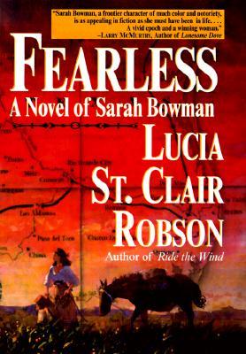 Fearless: A Novel of Sarah Bowman - St Clair-Robson, Lucia, and St Claire, Robson L, and Robson, Lucia St Clair