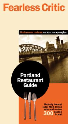 Fearless Critic Portland Restaurant Guide - Goldstein, Robin