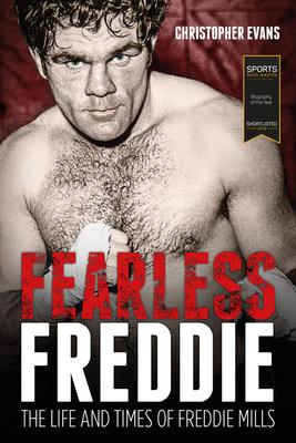 Fearless Freddie: The Life and Times of Freddie Mills - Evans, Chris