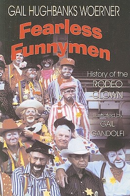 Fearless Funnymen: The History of the Rodeo Clown - Woerner, Gail Hughbanks