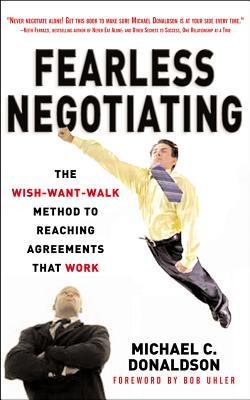 Fearless Negotiating: The Wish-Want-Walk Method to Reach Solutions That Work - Donaldson, Michael C, Esq