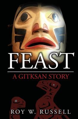 Feast: A Gitksan Story - Russell, Roy W