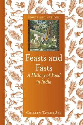 Feasts and Fasts: A History of Food in India - Sen, Colleen Taylor