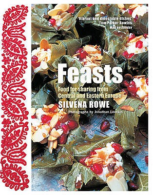 Feasts: Food for Sharing from Central and Eastern Europe - Rowe, Silvena, and Lovekin, Jonathan (Photographer)