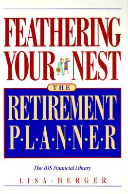 Feathering Your Nest: The Retirement Planner - Berger, Lisa