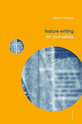 Feature Writing for Journalists - Wheeler, Sharon