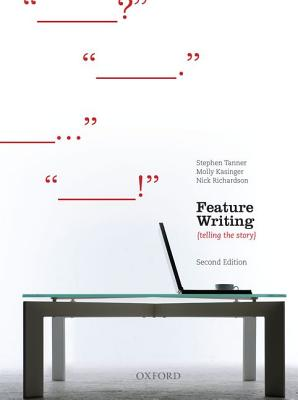 Feature Writing, Second Edition - Tanner, Stephen, and Kasinger, Molly, and Richardson, Nick