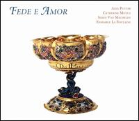 Fede e Amor - Alex Potter (counter tenor); Catherine Motuz (trombone); Catherine Motuz (trombone); Ensemble La Fontaine;...