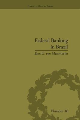 Federal Banking in Brazil: Policies and Competitive Advantages - von Mettenheim, Kurt E.