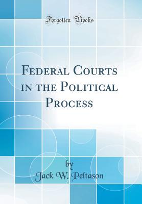 Federal Courts in the Political Process (Classic Reprint) - Peltason, Jack W