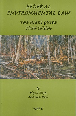 Federal Environmental Law: The User's Guide - Moya, Olga, and Fono, Andrew