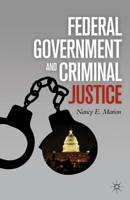 Federal Government and Criminal Justice 2011 - Marion, Nancy E.