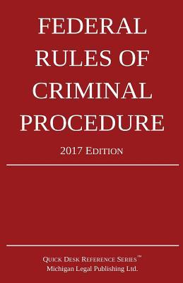 Federal Rules of Criminal Procedure; 2017 Edition - Michigan Legal Publishing Ltd