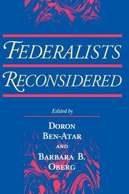 Federalists Reconsidered - Ben-Atar, Doron S (Editor), and Oberg, Barbara B (Editor)