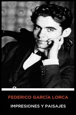 Federico Garc?a Lorca - Impresiones Y Paisajes - Garcia Lorca, Federico