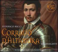 Federico Ricci: Corrado d'Altamura - Highlights - Andrew Foster-Williams (vocals); Ann Taylor (vocals); Camilla Roberts (vocals); Cora Burggraaf (vocals);...