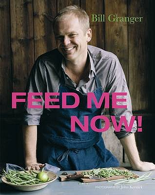 Feed Me Now: Food for Modern Families - Granger, Bill
