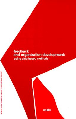 Feedback and Organization Development: Using Data-Based Methods (Prentice Hall Organizational Development Series) - Nadler, David A