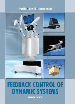 Feedback Control of Dynamic Systems - Franklin, Gene F., and Powell, J.David, and Emami-Naeini, Abbas