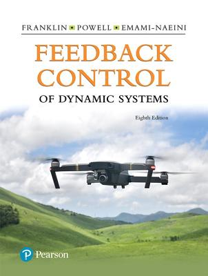 Feedback Control of Dynamic Systems - Franklin, Gene F, and Powell, J David, and Emami-Naeini, Abbas