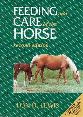 Feeding and Care of the Horse - Lewis, Lon D, and Lewis, and Knight, Anthony
