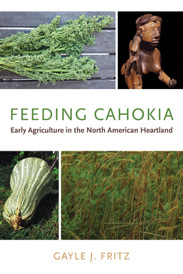 Feeding Cahokia: Early Agriculture in the North American Heartland - Fritz, Gayle J.