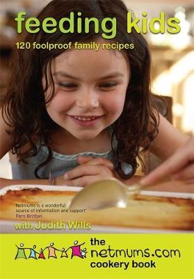 Feeding Kids: The Netmums.com Cookery Book - Wills, Judith