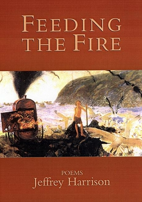 Feeding the Fire: Poems - Harrison, Jeffrey