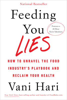 Feeding You Lies: How to Unravel the Food Industry's Playbook and Reclaim Your Health - Hari, Vani