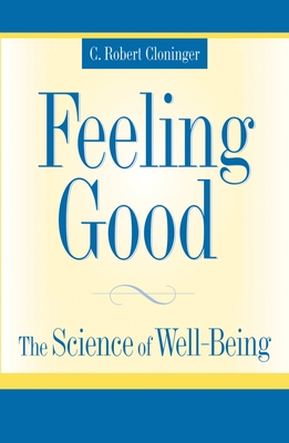 Feeling Good: The Science of Well-Being - Cloninger, C Robert, MD