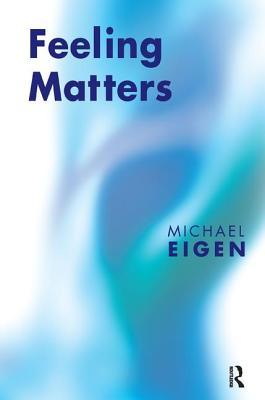 Feeling Matters - Eigen, Michael