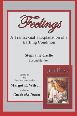 Feelings: A Transsexual's Explanation of a Baffling Condition - Wilson, Margot E (Editor), and Castle, Stephanie