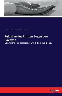Feldzuge Des Prinzen Eugen Von Savoyen - Abt F Krgsgesch D Ksl -Kgl Krgs -Ar