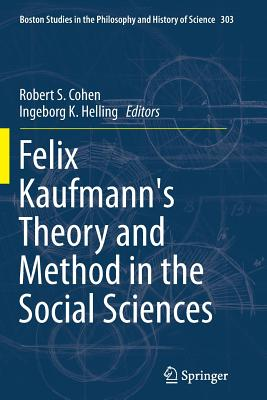 Felix Kaufmann's Theory and Method in the Social Sciences - Cohen, Robert S (Editor)