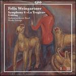 "Felix Weingartner: Symphony No. 6 ""La Tragica""; Frühling"