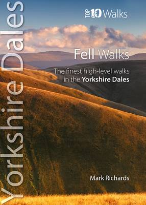 Fell Walks: The Finest High-Level Walks in the Yorkshire Dales - Richards, Mark