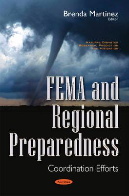 Fema & Regional Preparedness: Co-Ordination Efforts - Martinez, Brenda (Editor)