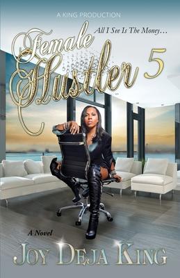 Female Hustler Part 5: All I See Is The Money... - King, Joy Deja