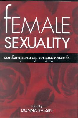 Female Sexuality: Contemporary Engagements - Bassin, Donna, Dr., Ph.D. (Editor)