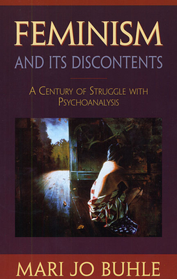 Feminism and Its Discontents: A Century of Struggle with Psychoanalysis - Buhle, Mari Jo