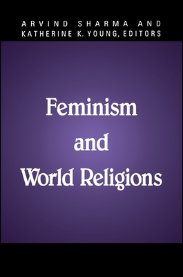 Feminism and World Religions - Sharma, Arvind, PH.D. (Editor)