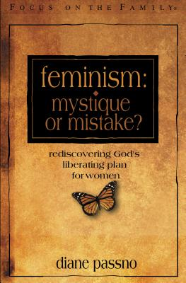 Feminism: Mystique or Mistake?: Rediscovering God's Liberating Plan for Women - Passno, Diane, and Parshall, Janet (Foreword by)