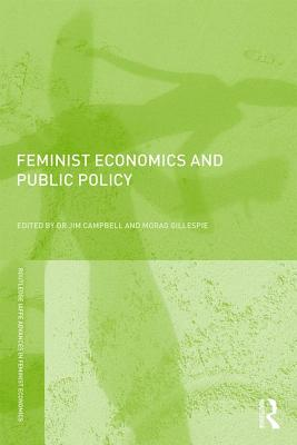 Feminist Economics and Public Policy - Campbell, Jim (Editor), and Gillespie, Morag (Editor)