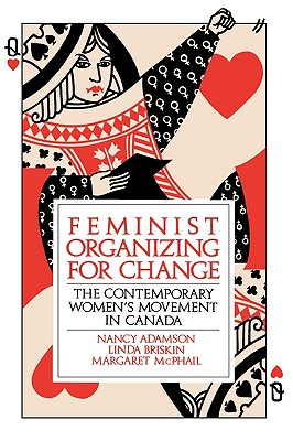 Feminist Organizing for Change: The Contemporary Women's Movement in Canada - Adamson, Nancy, and McPhail, Margaret, and Briskin, Linda