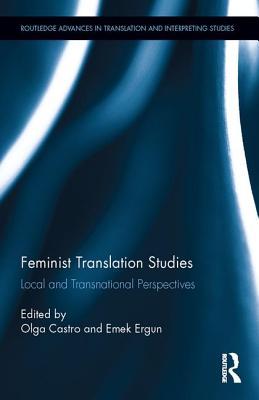 Feminist Translation Studies: Local and Transnational Perspectives - Castro, Olga (Editor), and Ergun, Emek (Editor)