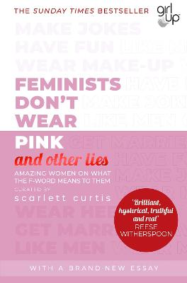 Feminists Don't Wear Pink (and other lies): Amazing women on what the F-word means to them - Curtis, Scarlett