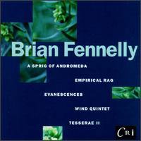 Fennelly: A Sprig Of Andromeda/Tesserae II/Evanescences For Instruments And Electronic Tape/Wind Quintet/Empirical Ra - Allen Blustine (clarinet); Barry Benjamin (horn); Charles Kuskin (oboe); Da Capo Chamber Players (chamber ensemble);...