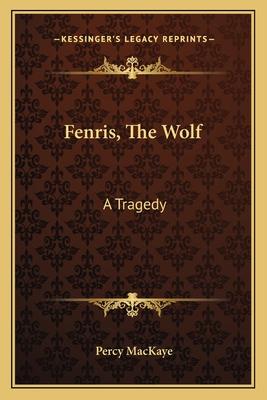 Fenris, the Wolf: A Tragedy - Mackaye, Percy