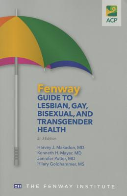 Fenway Guide to Lesbian, Gay, Bisexual, and Transgender Health - Makadon, Harvey J., and Mayer, Kenneth H., and Potter, Jennifer