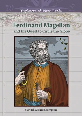 Ferdinand Magellan: And the Quest to Circle the Globe - Crompton, Samuel Willard, and Goetzmann, William H (Editor)